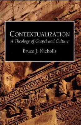 Contextualization: A Theology of Gospel and Culture  -     By: Bruce J. Nicholls