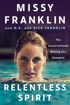 Relentless Spirit: The Unconventional Raising of a Champion - eBook  -     By: Missy Franklin