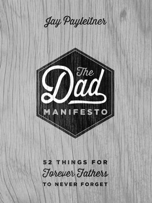 The Dad Manifesto: 52 Things Your Kids Will Never Forget - eBook  -     By: Jay Payleitner