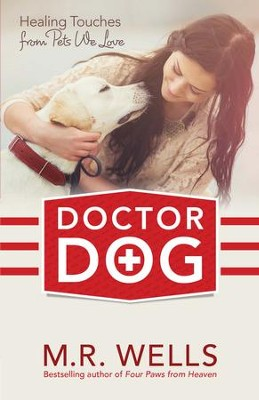 Doctor Dog: Healing Touches from Pets We Love - eBook  -     By: M.R. Wells