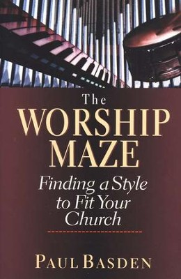 The Worship Maze: Finding a Style to Fit Your Church   -     By: Paul Basden