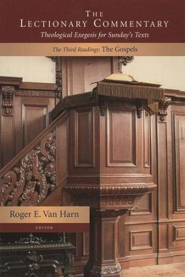 The Lectionary Commentary: Theological Exegesis for Sunday's Texts Volume  The Third Readings: The Gospels  -     Edited By: Roger E. Van Harn     By: Edited by Roger E. Van Harn