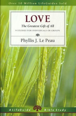 Love: The Greatest Gift of All, LifeGuide Topical Bible Studies   -     By: Phyllis J. Le Peau