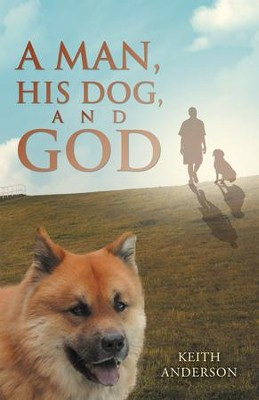 A Man, His Dog, and God - eBook  -     By: Keith Anderson