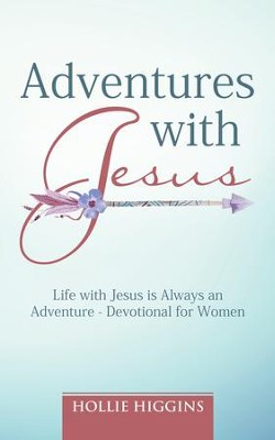 Adventures with Jesus: Life with Jesus Is Always an Adventure - Devotional for Women - eBook  -     By: Hollie Higgins
