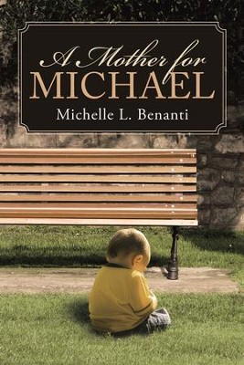 A Mother for Michael - eBook  -     By: Michelle L. Benanti