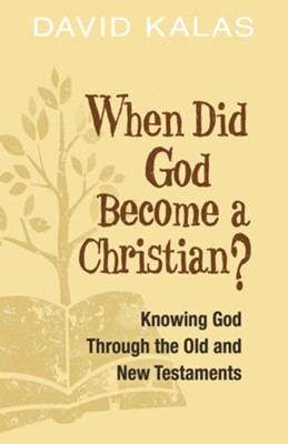 When Did God Become a Christian?: Knowing God Through the Old and New Testaments  -     By: David Kalas