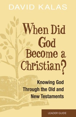 When Did God Become a Christian?: Knowing the God of the Old and New Testaments - Leader Guide  -     By: David Kalas