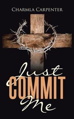 Just Commit Me - eBook  -     By: Charmla Carpenter