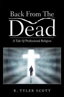 Back from the Dead: A Tale of Professional Religion - eBook  -     By: R. Tyler Scott