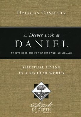 A Deeper Look at Daniel: Spiritual Living in a Secular World  -     By: Douglas Connelly