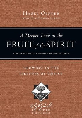 A Deeper Look at the Fruit of the Spirit: Growing in the Likeness of Christ  -     By: Hazel Offner, Dale Larsen, Sandy Larsen