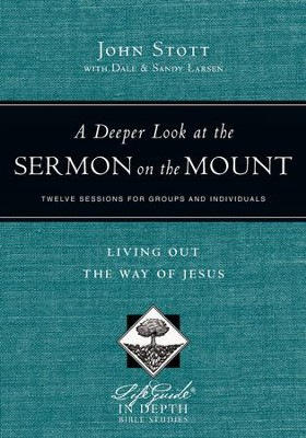 A Deeper Look at the Sermon on the Mount: Living Out the Way of Jesus  -     By: John Stott, Dale Larsen, Sandy Larsen