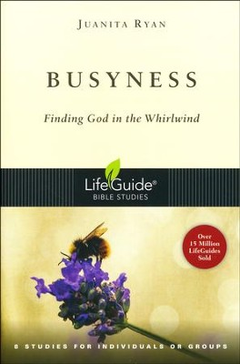 Busyness: Finding God in the Whirlwind, LifeGuide Topical Bible Studies   -     By: Juanita Ryan
