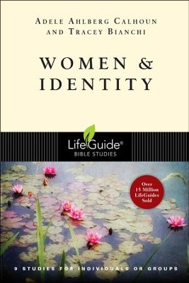 Women & Identity, LifeGuide Topical Bible Studies   -     By: Adele Ahlberg Calhoun, Tracey D. Bianchi