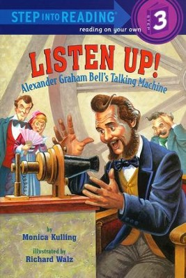Listen Up! Alexander Graham Bell's Talking Machine  -     By: Monica Kulling