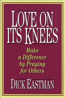 Love on Its Knees - eBook  -     By: Dick Eastman