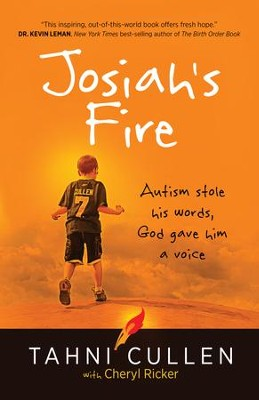 Josiah's Fire: Autism stole his words, God gave him a voice - eBook  -     By: Tahni Cullen, Cheryl Ricker