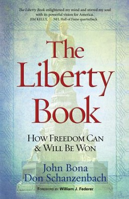The Liberty Book: How Freedom Can and Will Be Won - eBook  -     By: John Bona, Don Schanzenbach