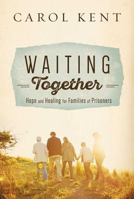 Waiting Together: Hope and Healing for Families of Prisoners - eBook  -     By: Carol Kent