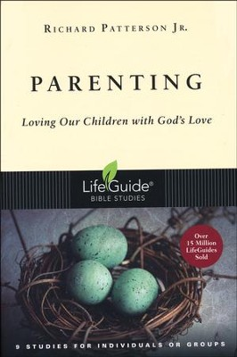 Parenting: Loving Our Children with God's Love,  LifeGuide Topical Bible Studies  -     By: Richard Patterson Jr.