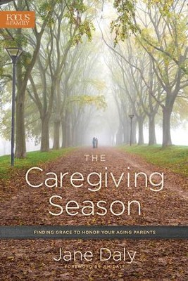 The Caregiving Season: Finding Grace to Honor Your Aging Parents - eBook  -     By: Jane Daly, Jim Daly