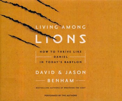 Living Among Lions: How to Thrive like Daniel in Today's Babylon - unabridged audio book on CD  -     By: David Benham, Jason Benham
