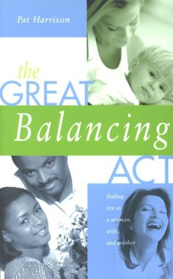 Great Balancing Act: Find Joy as a Woman, Wife, and Mother - eBook  -     By: Pat Harrison