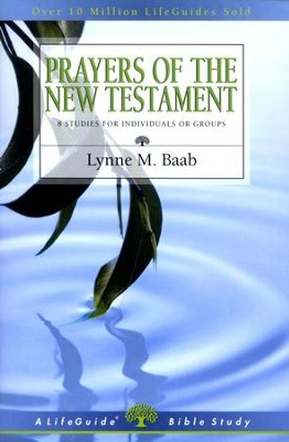 Prayers of the New Testament, LifeGuide Topical Bible Studies   -     By: Lynne M. Baab