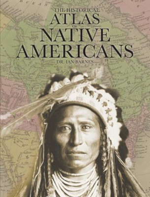 Historical Atlas of Native Americans  -     By: Ian Barnes