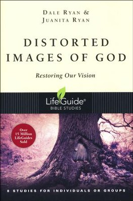 Distorted Images of God, LifeGuide Topical Bible Studies   -     By: Dale Ryan, Juanita Ryan