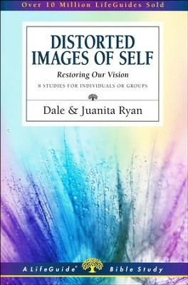 Distorted Images of Self: Restoring Our Vision  -     By: Dale Ryan, Juanita Ryan