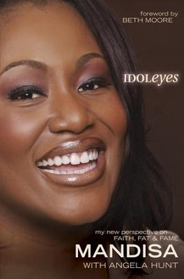 Idoleyes: My New Perspective on Faith, Fat & Fame - eBook  -     By: Mandisa, Angela Hunt