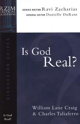 Is God Real? RZIM Critical Questions Discussion Guides   -     By: William Lane Craig, Charles Taliaferro, Ravi Zacharias