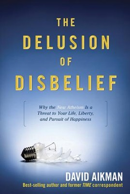 The Delusion of Disbelief: Why the New Atheism is a Threat to Your Life, Liberty, and Pursuit of Happiness - eBook  -     By: David Aikman