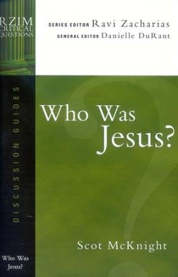 Who Was Jesus? RZIM Critical Questions Discussion Guides   -     By: Scot McKnight, Ravi Zacharias, Danielle DuRant