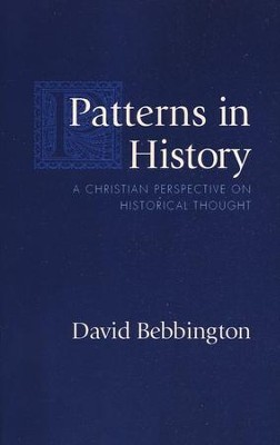 Patterns in History: A Christian Perspective on Historical Thought  -     By: David Bebbington