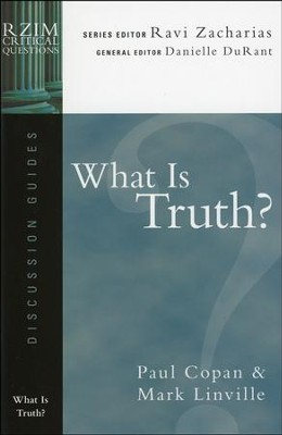 What Is Truth? RZIM Critical Questions Discussion Guides   -     By: Paul Copan, Mark Linville, Ravi Zacharias