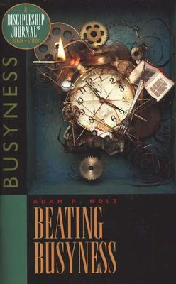 Beating Busyness, Discipleship Journal Bible Study  -     By: Adam R. Holz