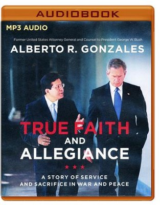 True Faith and Allegiance: A Story of Service and Sacrifice in War and Peace - unabridged audio book on MP3-CD  -     By: Alberto R. Gonzales