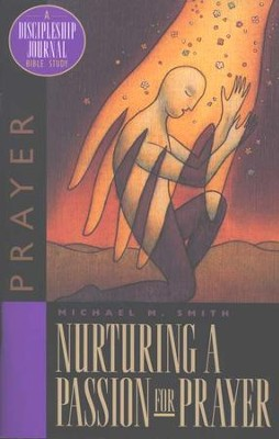 Nurturing a Passion for Prayer, Discipleship Journal Bible Study  -