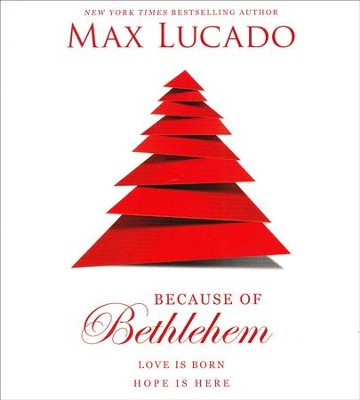 Because of Bethlehem: Every Day a Christmas, Every Heart a Manger - unabridged audio book on CD  -     Narrated By: Ben Holland     By: Max Lucado
