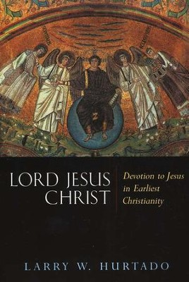 Lord Jesus Christ: Devotion to Jesus in Earliest Christianity  -     By: Larry W. Hurtado