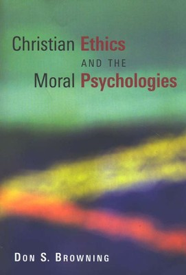 Christian Ethics and the Moral Psychologies   -     By: Don S. Browning