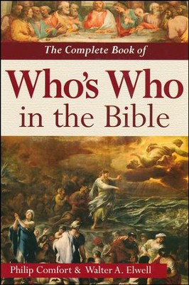 The Complete Book of Who's Who in the Bible [Hardcover]   -     By: Philip Comfort, Walter A. Elwell