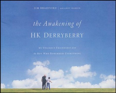 The Awakening of H.K. Derryberry: My Unlikely Friendship with the Boy Who Remembers Everything - unabridged audio book on CD  -     By: Jim Bradford, Andy Hardin