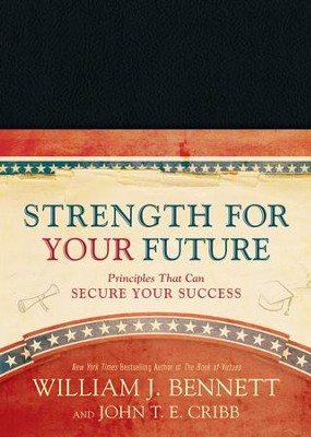 Strength for Your Future: Principles That Can Secure Your Success - eBook  -     By: William J. Bennett, John T.E. Cribb