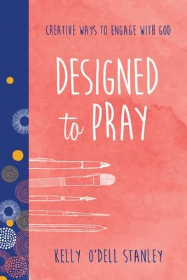 Designed to Pray: Creative Ways to Engage with God - eBook  -     By: Kelly O'Dell Stanley, Women of Faith