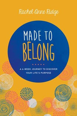 Made to Belong: A 6-Week Journey to Discover Your Life's Purpose - eBook  -     By: Rachel Anne Ridge, Women of Faith