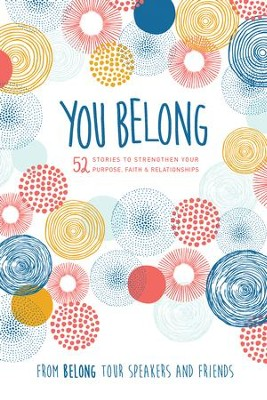 You Belong: 52 Stories to Strengthen Your Purpose, Faith & Relationships - eBook  -     By: Women of Faith